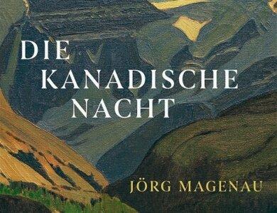 """Jörg Magenau: """"Die kanadische Nacht"""". Klett-Cotta-Verlag. 200 Seiten. 20 Euro."""
