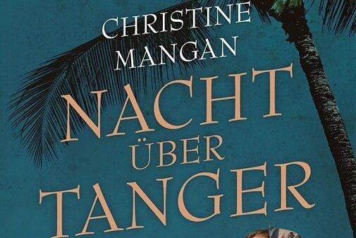 """Christine Mangan: """"Nacht über Tangar"""". Blessing Verlag. 367 Seiten. 22 Euro"""