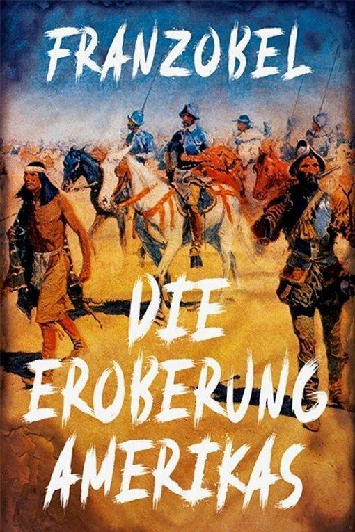"""Franzobel: """"Die Eroberung Amerikas"""". Paul Zsolnay Verlag. 544 Seiten. 26 Euro."""