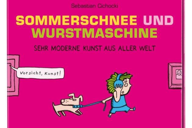 Für Kinder und Erwachsene: «Sommerschnee und Wurstmaschine» erklärt 31 Werke aus der modernen Kunst.