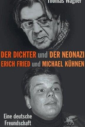 """Das Buch Thomas Wagner: """"Der Dichter und der Neonazi. Erich Fried und Michael Kühnen."""" Klett- Cotta, 176 Seiten, 20 Euro."""