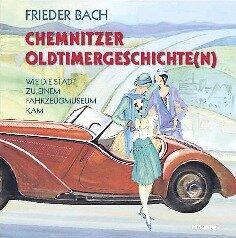 Chemnitzer Oldtimergeschichte(n) - Wie die Stadt zu einem Fahrzeugmuseum kam, Mironde-Verlag, 12.50 Euro, ISBN: 978-3-937654-78-2