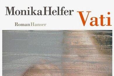 "Monika Helfer: ""Vati"". Hanser Verlag. 172 Seiten. 20 Euro."