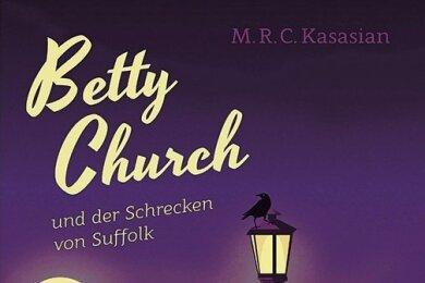"""M. R. C. Kasasian: """"Betty Church und der Schrecken von Suffolk"""". Hoffmann und Campe Verlag. 544 Seiten 18 Euro."""
