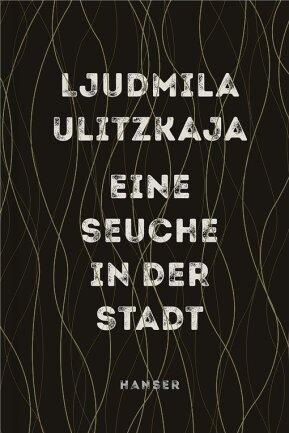 """Ljudmila Ulitzkaja: """"Eine Seuche in der Stadt"""". Hanser Verlag. 112 Seiten. 16 Euro."""
