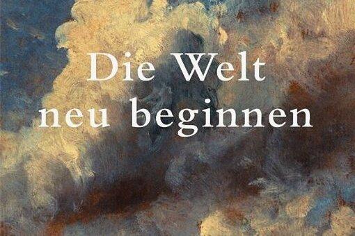 """Fußnoten in turbulenten Zeiten des Aufbruchs: """"Die Welt neu beginnen"""" von Helge Hesse"""