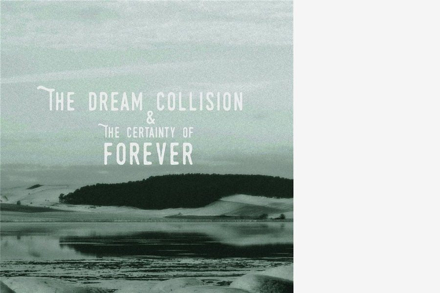 """The Dream Collision: """"The Certainty of Forever"""""""