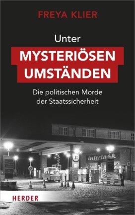 """Freya Klier: """"Unter mysteriösen Umständen"""". Herder Verlag. 304 Seiten. 26 Euro."""