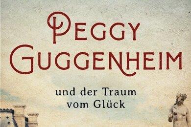 """Sophie Villard: """"Peggy Guggenheim und der Traum vom Glück"""". Penguin Verlag. 443 Seiten. 13 Euro."""